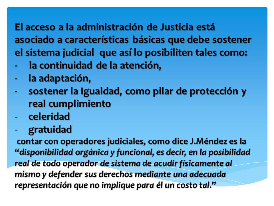 El acceso a la administración de Justicia está asociado a características básicas que debe sostener el sistema judicial que así lo posibiliten tales como: