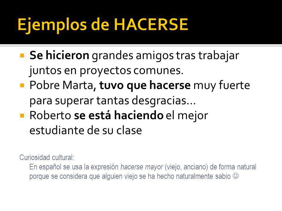 Ejemplos de HACERSE Se hicieron grandes amigos tras trabajar juntos en proyectos comunes.