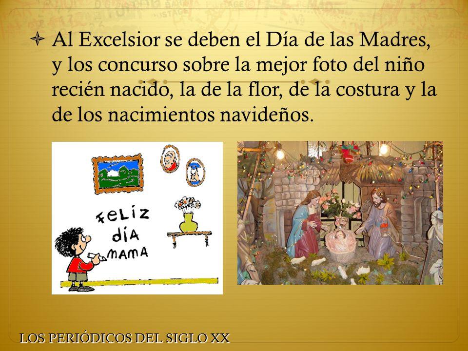 Al Excelsior se deben el Día de las Madres, y los concurso sobre la mejor foto del niño recién nacido, la de la flor, de la costura y la de los nacimientos navideños.