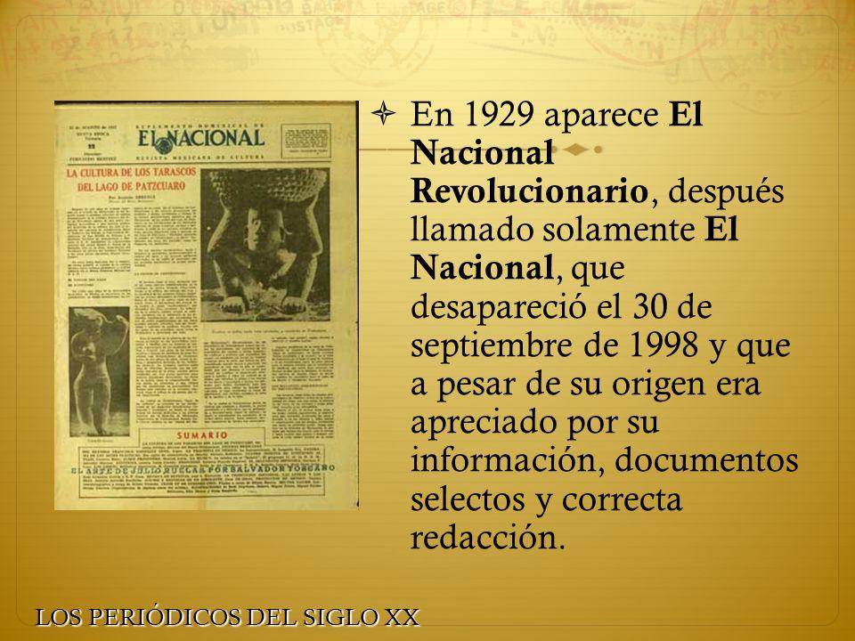 En 1929 aparece El Nacional Revolucionario, después llamado solamente El Nacional, que desapareció el 30 de septiembre de 1998 y que a pesar de su origen era apreciado por su información, documentos selectos y correcta redacción.