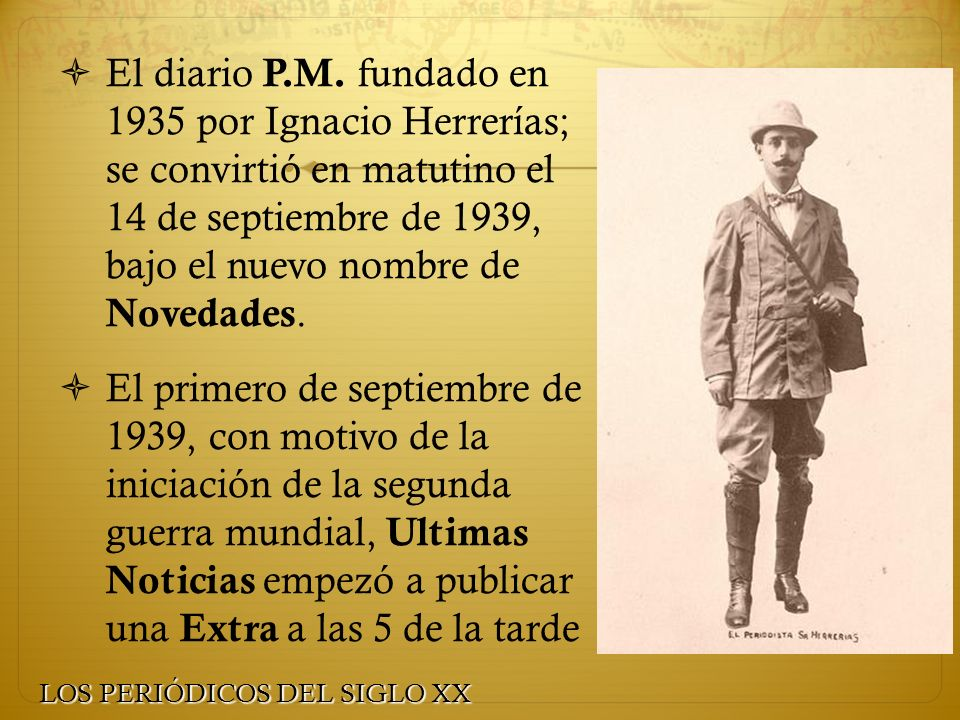 El diario P.M. fundado en 1935 por Ignacio Herrerías; se convirtió en matutino el 14 de septiembre de 1939, bajo el nuevo nombre de Novedades.