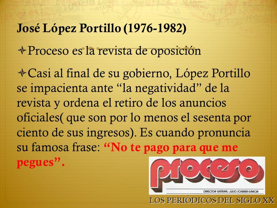 José López Portillo (1976-1982) Proceso es la revista de oposición