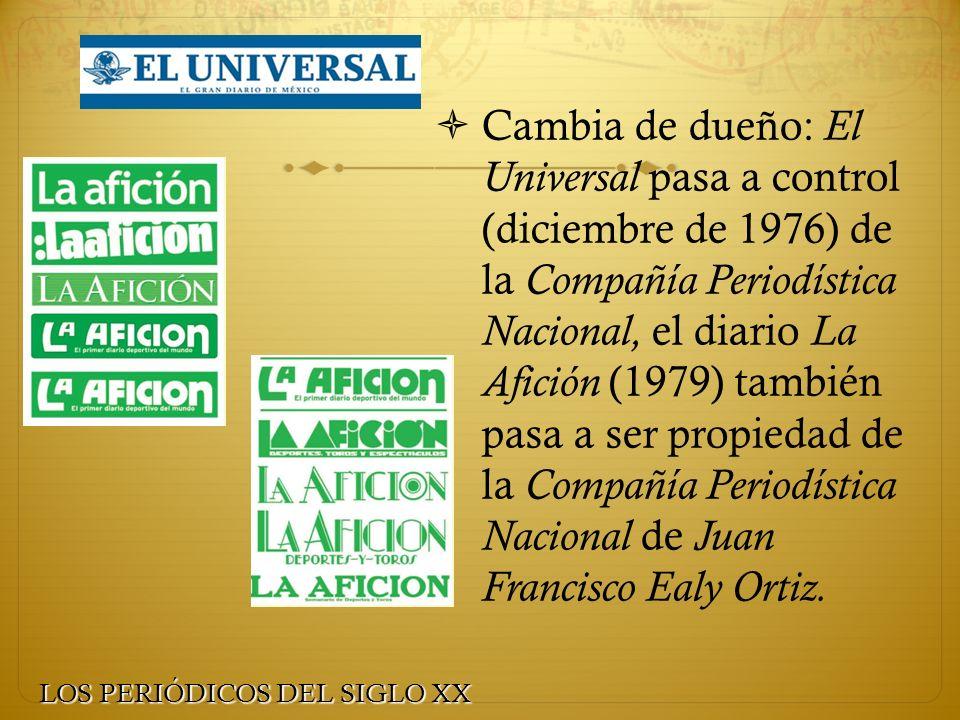 Cambia de dueño: El Universal pasa a control (diciembre de 1976) de la Compañía Periodística Nacional, el diario La Afición (1979) también pasa a ser propiedad de la Compañía Periodística Nacional de Juan Francisco Ealy Ortiz.