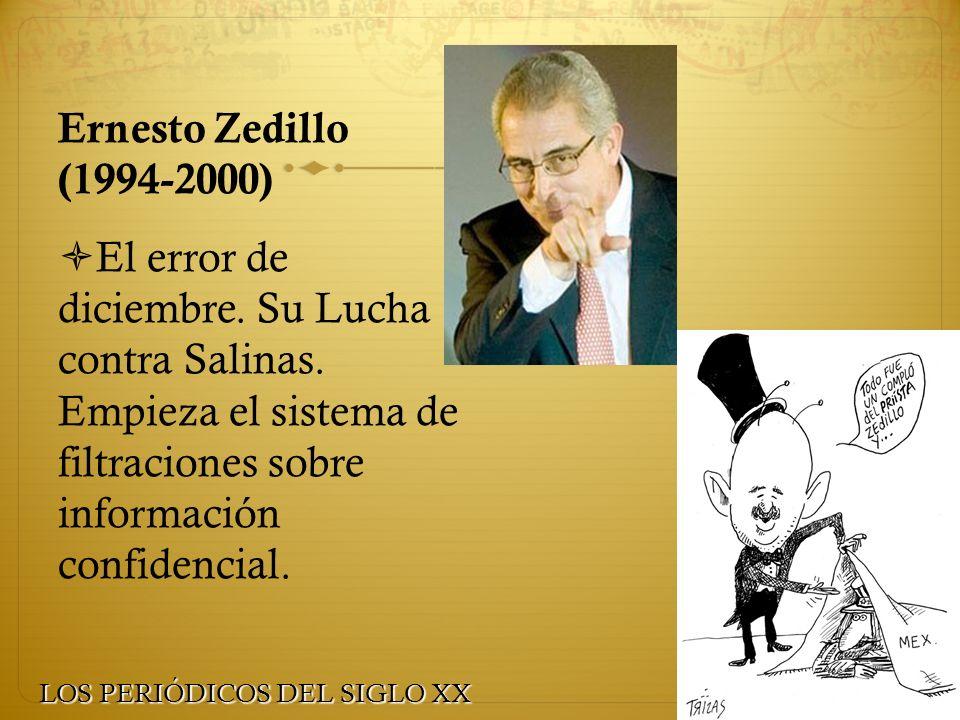 Ernesto Zedillo (1994-2000) El error de diciembre. Su Lucha contra Salinas. Empieza el sistema de filtraciones sobre información confidencial.