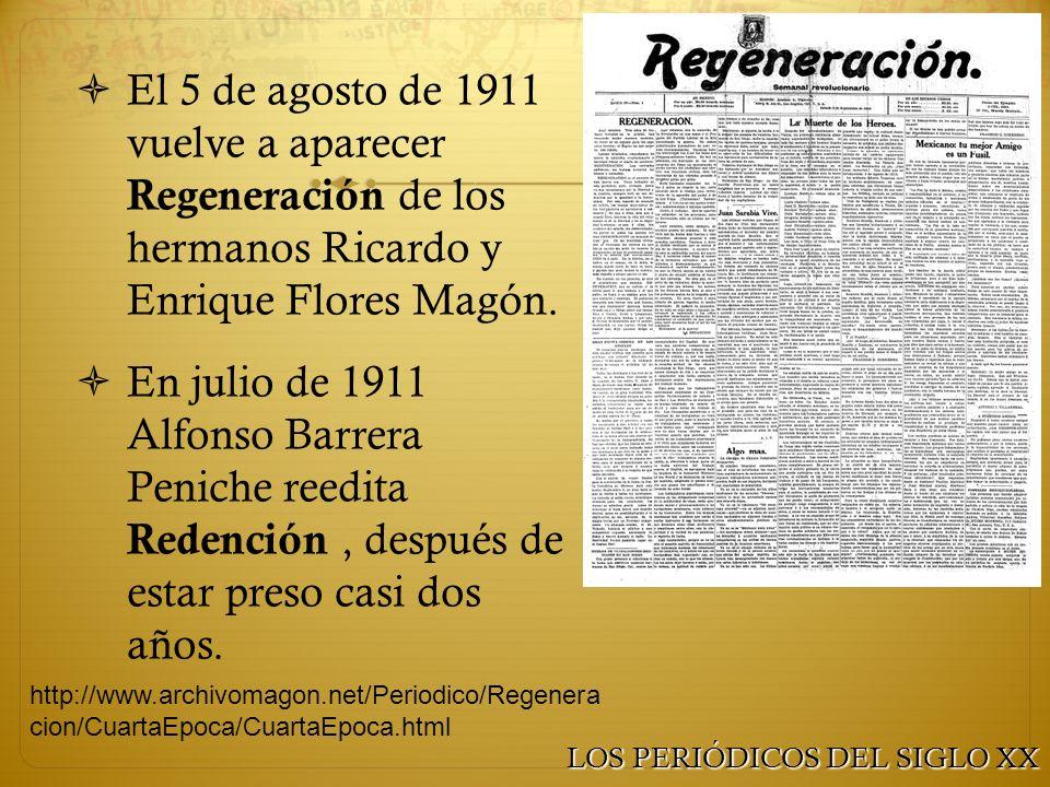 El 5 de agosto de 1911 vuelve a aparecer Regeneración de los hermanos Ricardo y Enrique Flores Magón.