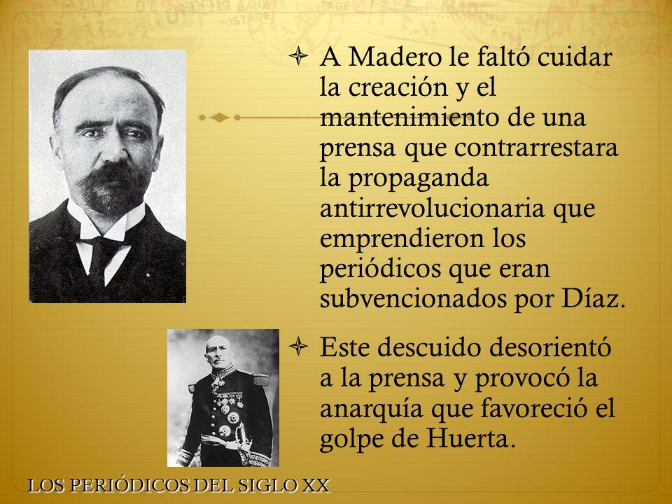 A Madero le faltó cuidar la creación y el mantenimiento de una prensa que contrarrestara la propaganda antirrevolucionaria que emprendieron los periódicos que eran subvencionados por Díaz.