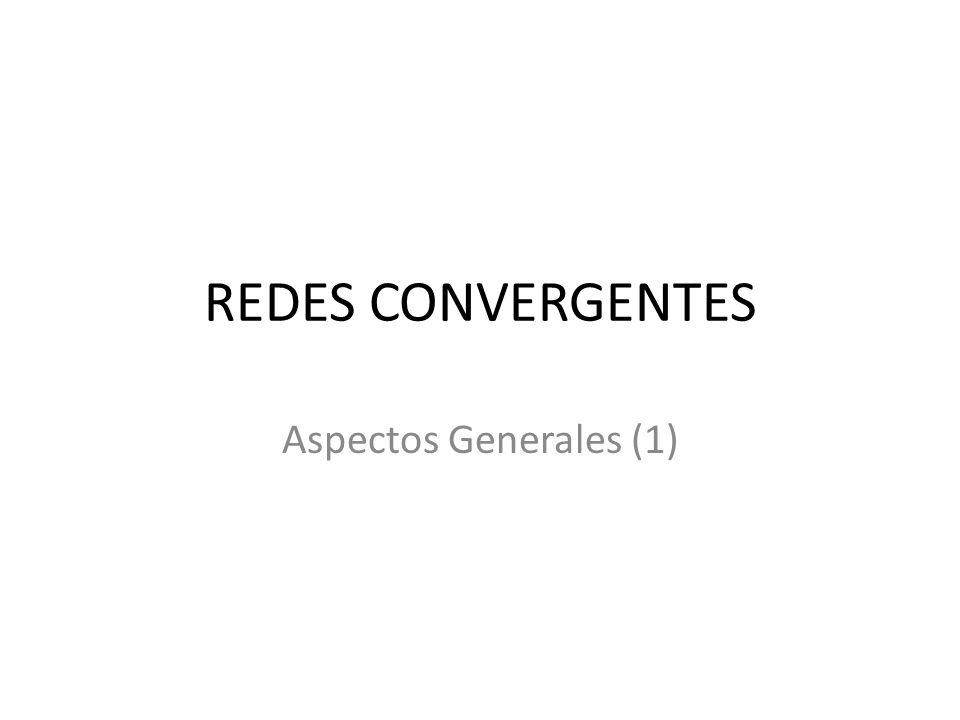 REDES CONVERGENTES Aspectos Generales (1) 29/03/2017
