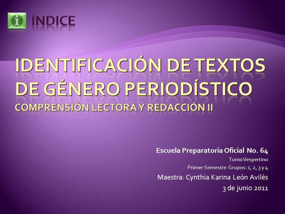 ÍNDICE Identificación de textos de género periodístico Comprensión Lectora y Redacción II. Escuela Preparatoria Oficial No. 64.