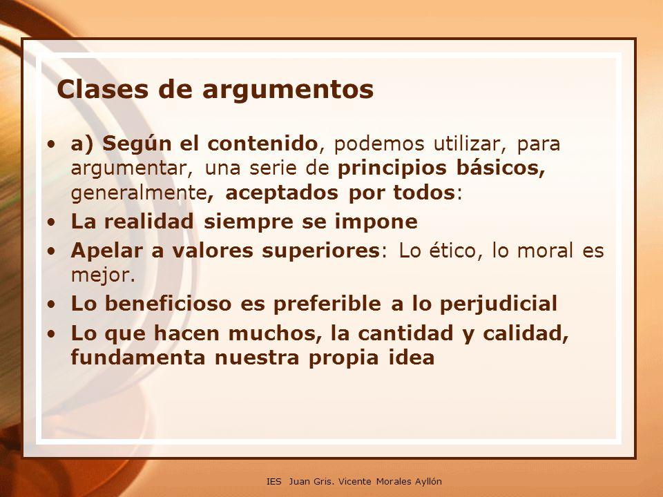 Clases de argumentos a) Según el contenido, podemos utilizar, para argumentar, una serie de principios básicos, generalmente, aceptados por todos: