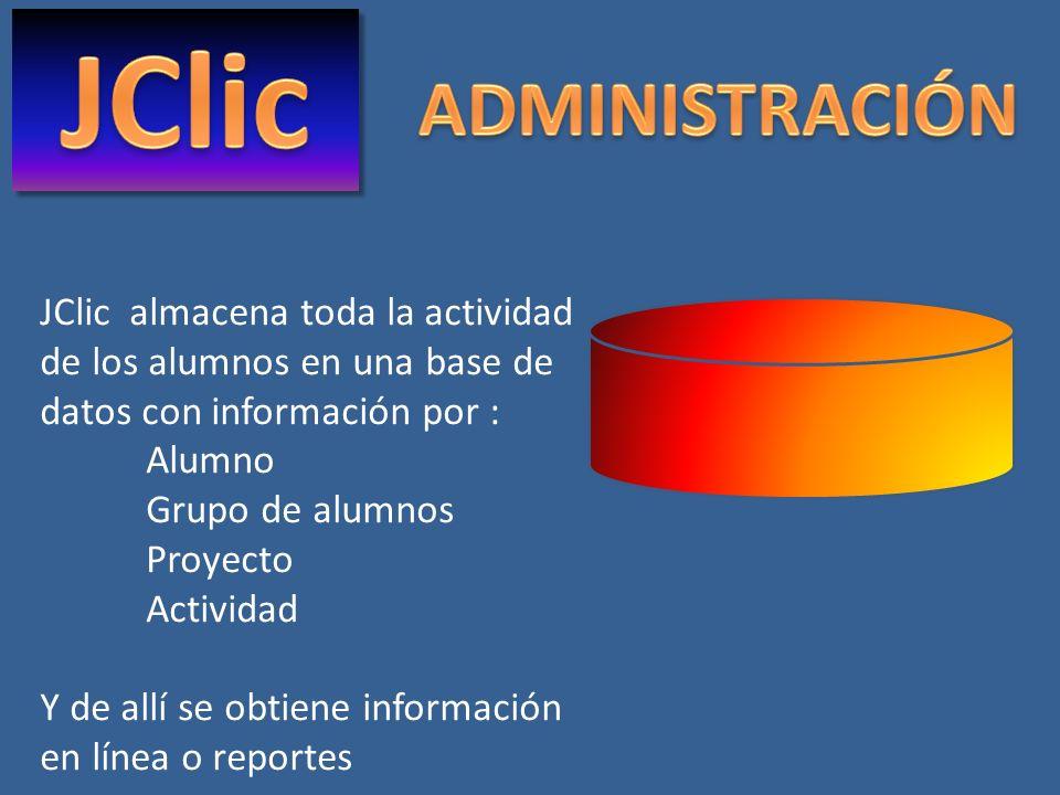 JClic ADMINISTRACIÓN. JClic almacena toda la actividad de los alumnos en una base de datos con información por : Alumno.