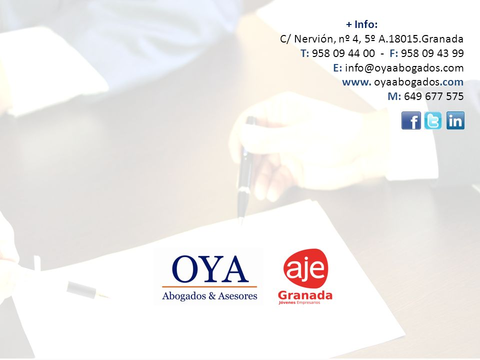 + Info: C/ Nervión, nº 4, 5º A.18015.Granada. T: 958 09 44 00 - F: 958 09 43 99. E: info@oyaabogados.com.
