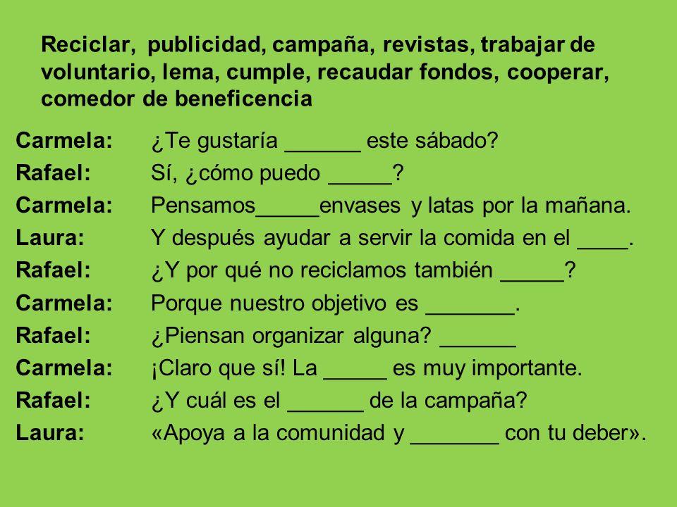 Reciclar, publicidad, campaña, revistas, trabajar de voluntario, lema, cumple, recaudar fondos, cooperar, comedor de beneficencia