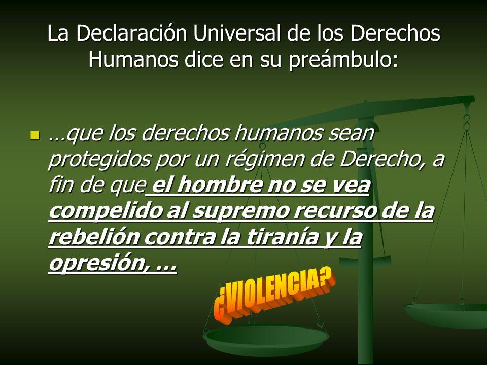 La Declaración Universal de los Derechos Humanos dice en su preámbulo: