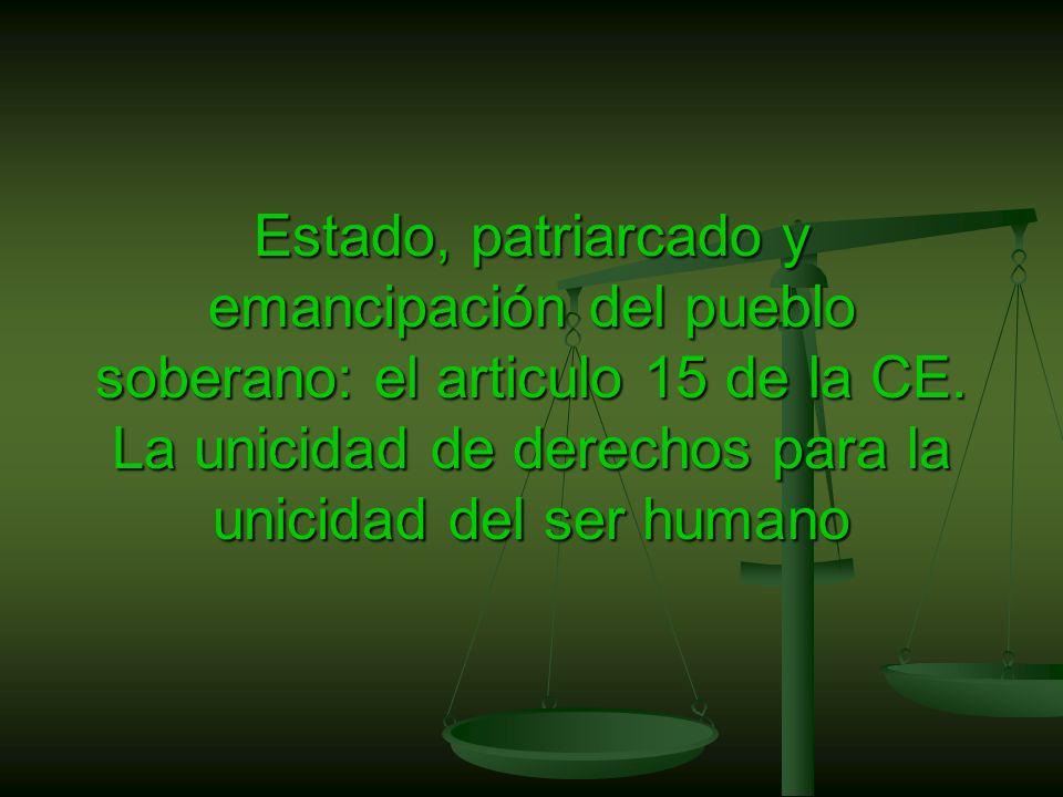 Estado, patriarcado y emancipación del pueblo soberano: el articulo 15 de la CE.