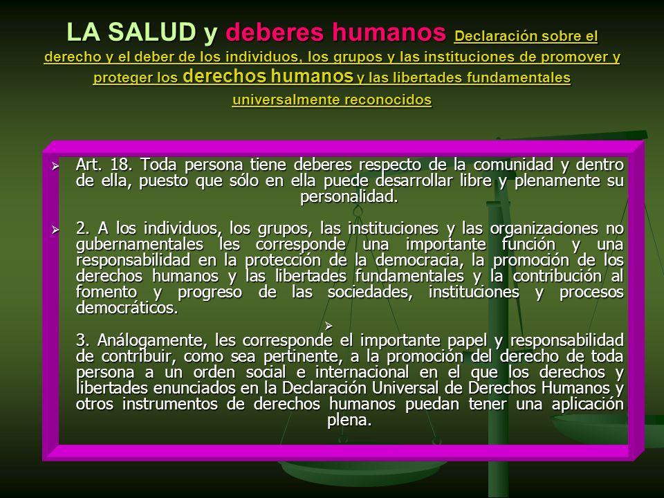 LA SALUD y deberes humanos Declaración sobre el derecho y el deber de los individuos, los grupos y las instituciones de promover y proteger los derechos humanos y las libertades fundamentales universalmente reconocidos