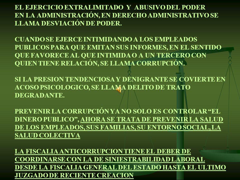 EL EJERCICIO EXTRALIMITADO Y ABUSIVO DEL PODER EN LA ADMINISTRACIÓN, EN DERECHO ADMINISTRATIVO SE LLAMA DESVIACIÓN DE PODER.