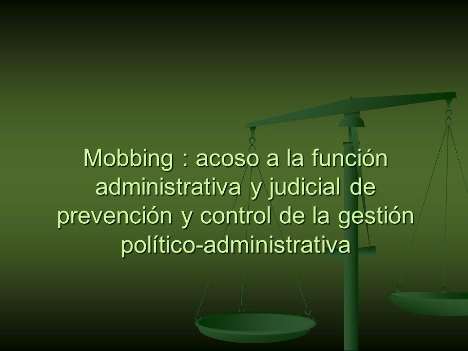 Mobbing : acoso a la función administrativa y judicial de prevención y control de la gestión político-administrativa