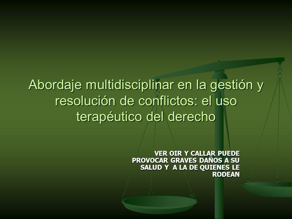 Abordaje multidisciplinar en la gestión y resolución de conflictos: el uso terapéutico del derecho