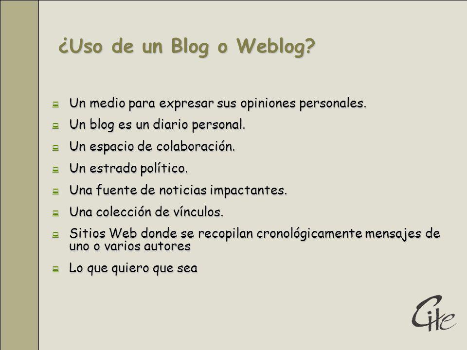 ¿Uso de un Blog o Weblog Un medio para expresar sus opiniones personales. Un blog es un diario personal.