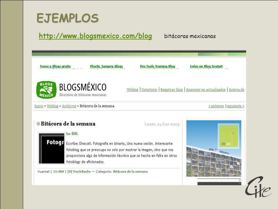 EJEMPLOS http://www.blogsmexico.com/blog bitácoras mexicanas