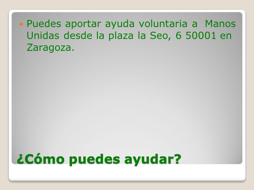 Puedes aportar ayuda voluntaria a Manos Unidas desde la plaza la Seo, 6 50001 en Zaragoza.