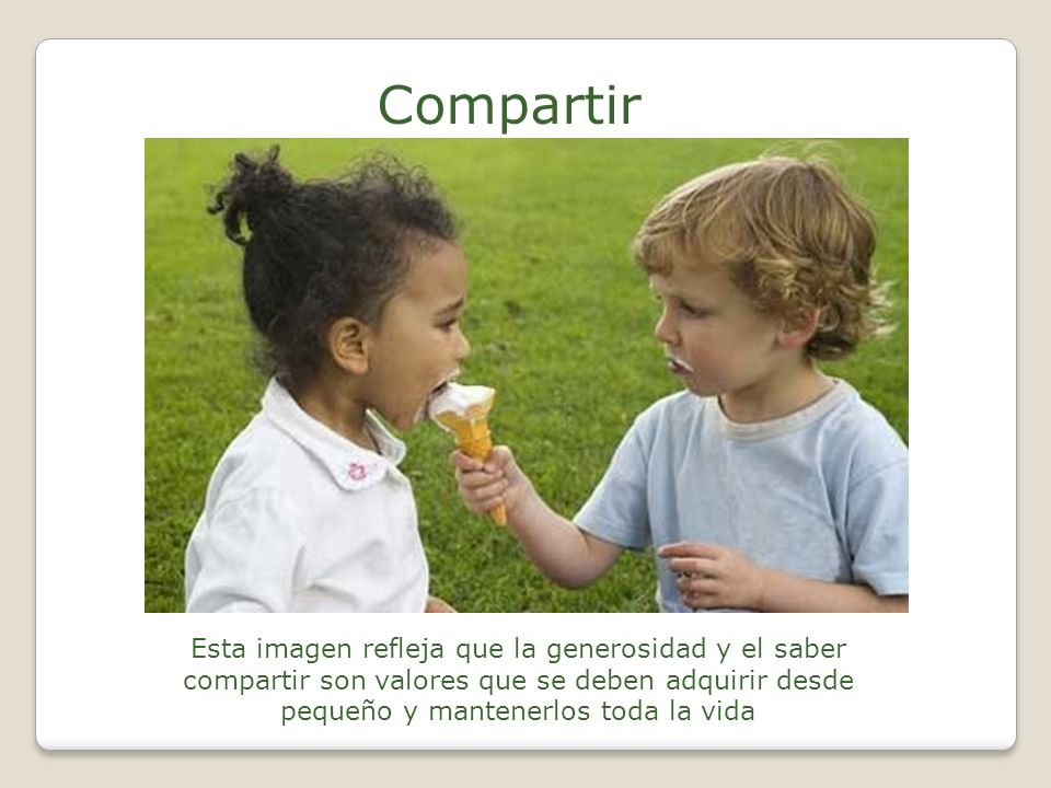 Compartir Esta imagen refleja que la generosidad y el saber compartir son valores que se deben adquirir desde pequeño y mantenerlos toda la vida.