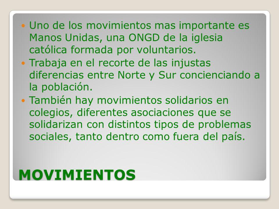 Uno de los movimientos mas importante es Manos Unidas, una ONGD de la iglesia católica formada por voluntarios.