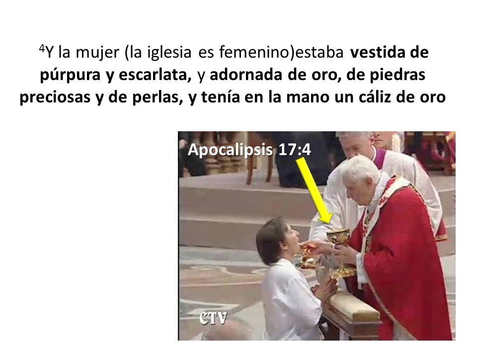 4Y la mujer (la iglesia es femenino)estaba vestida de púrpura y escarlata, y adornada de oro, de piedras preciosas y de perlas, y tenía en la mano un cáliz de oro