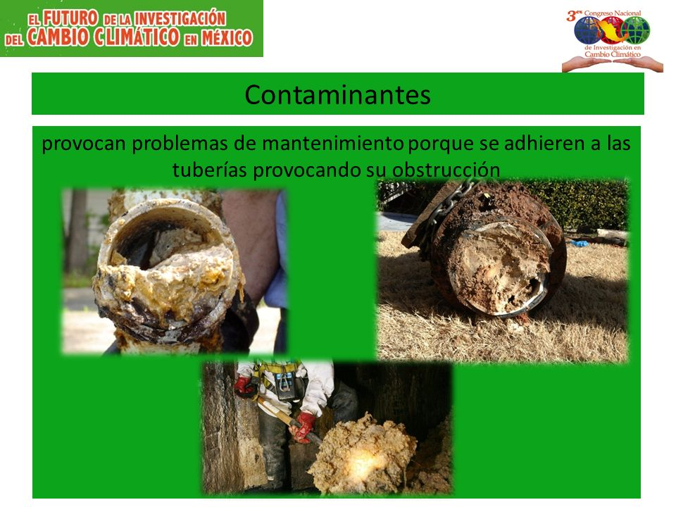 Contaminantes provocan problemas de mantenimiento porque se adhieren a las tuberías provocando su obstrucción.