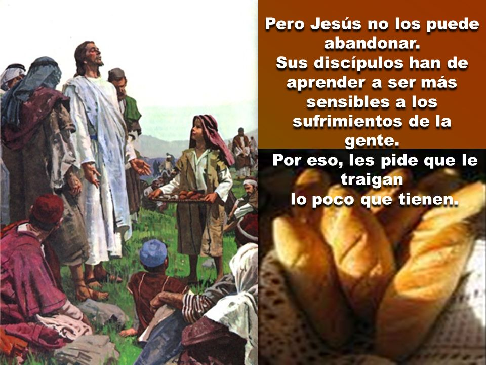 Pero Jesús no los puede abandonar.