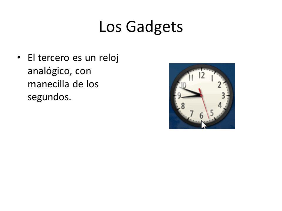 Los Gadgets El tercero es un reloj analógico, con manecilla de los segundos.