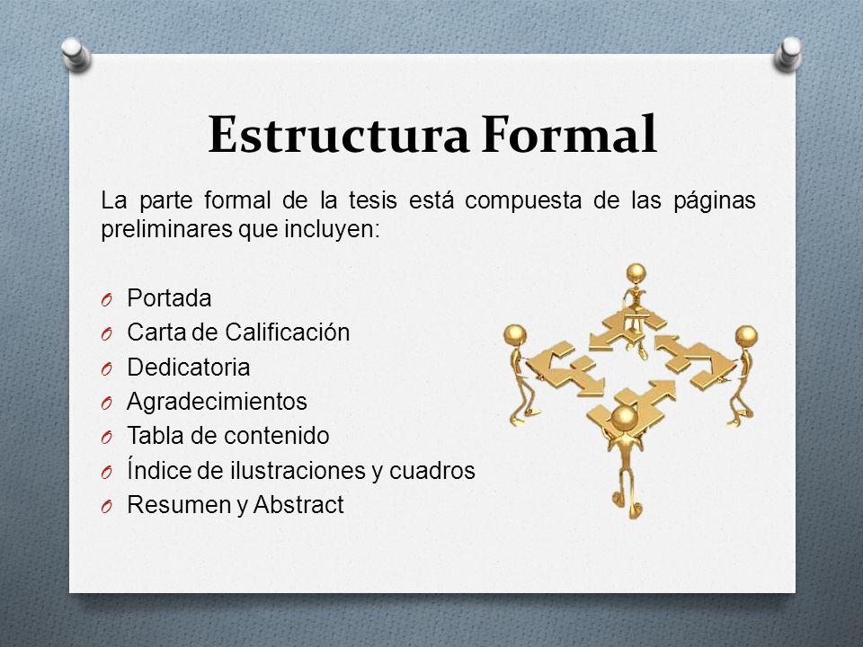 Estructura Formal La parte formal de la tesis está compuesta de las páginas preliminares que incluyen: