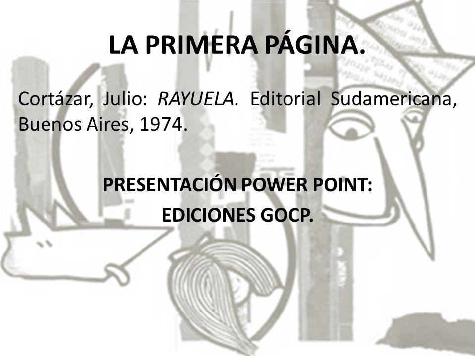 LA PRIMERA PÁGINA. Cortázar, Julio: RAYUELA. Editorial Sudamericana, Buenos Aires, 1974.