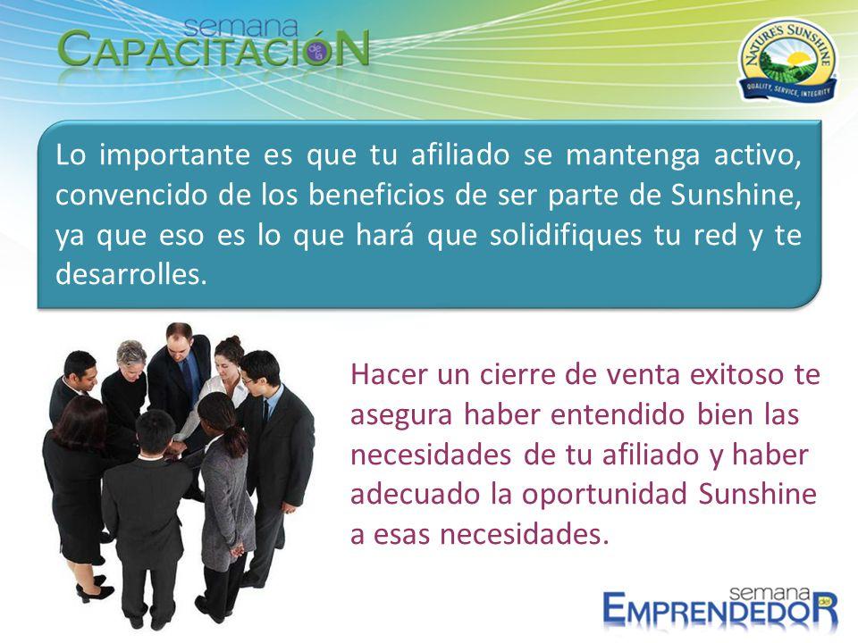Lo importante es que tu afiliado se mantenga activo, convencido de los beneficios de ser parte de Sunshine, ya que eso es lo que hará que solidifiques tu red y te desarrolles.
