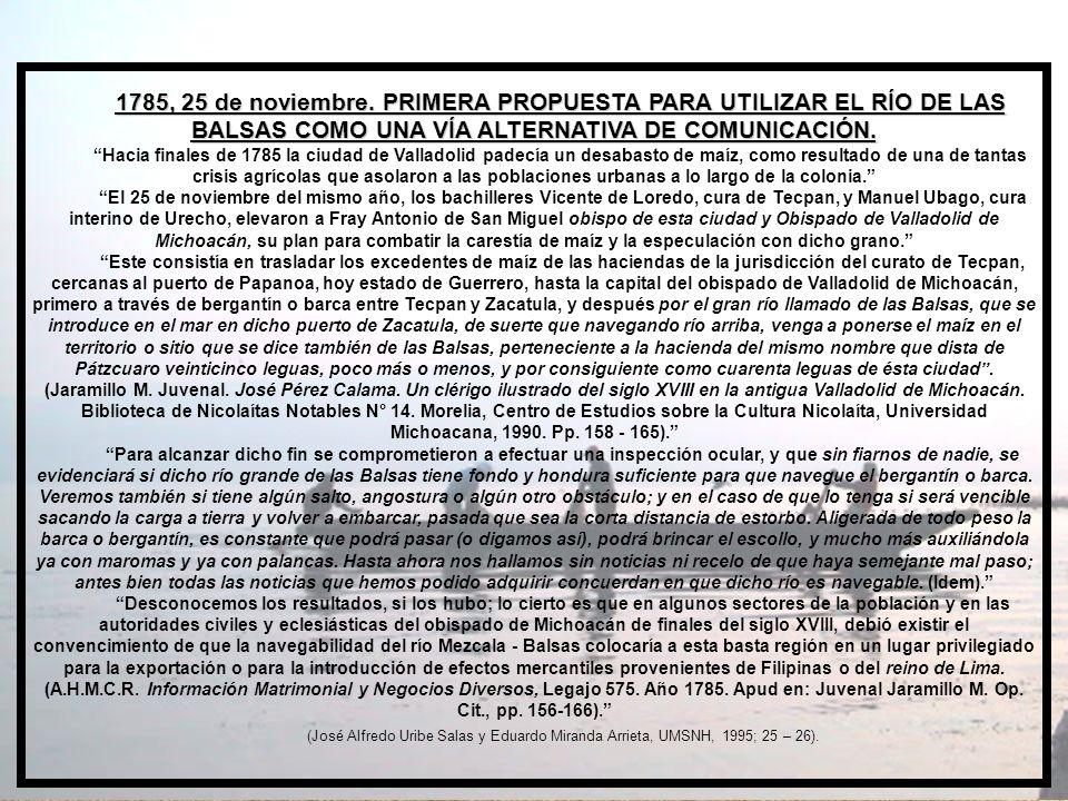 1785, 25 de noviembre. PRIMERA PROPUESTA PARA UTILIZAR EL RÍO DE LAS BALSAS COMO UNA VÍA ALTERNATIVA DE COMUNICACIÓN.