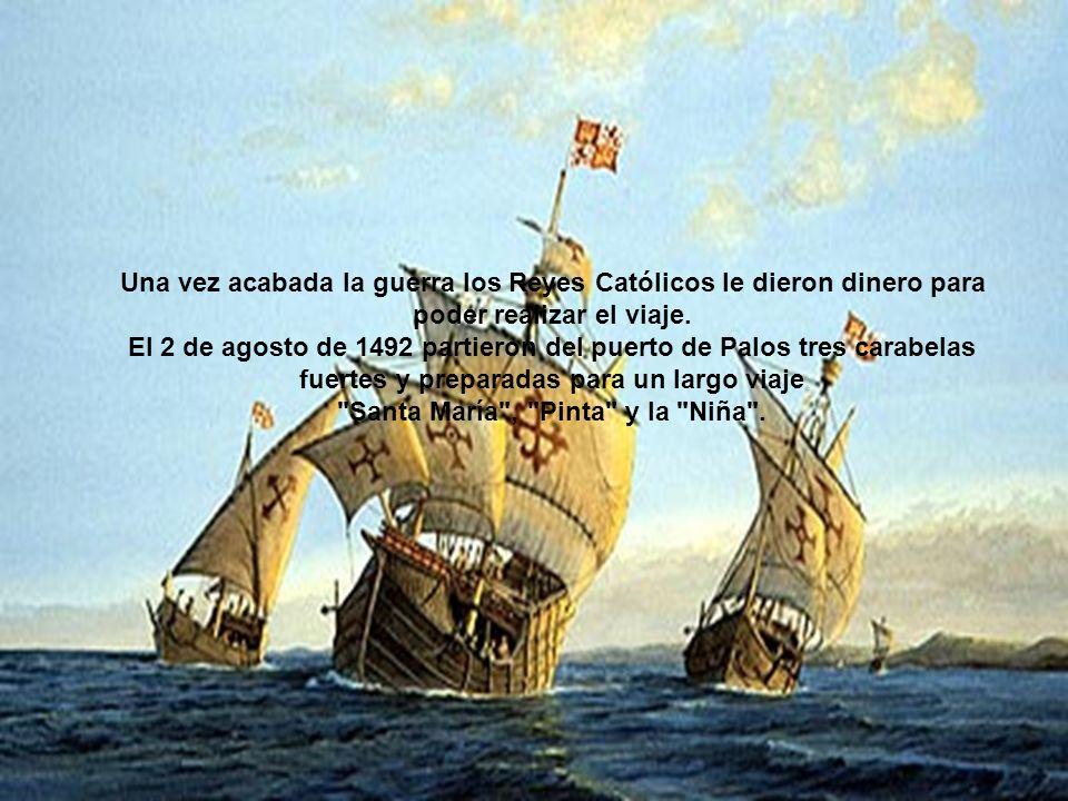 Una vez acabada la guerra los Reyes Católicos le dieron dinero para poder realizar el viaje.