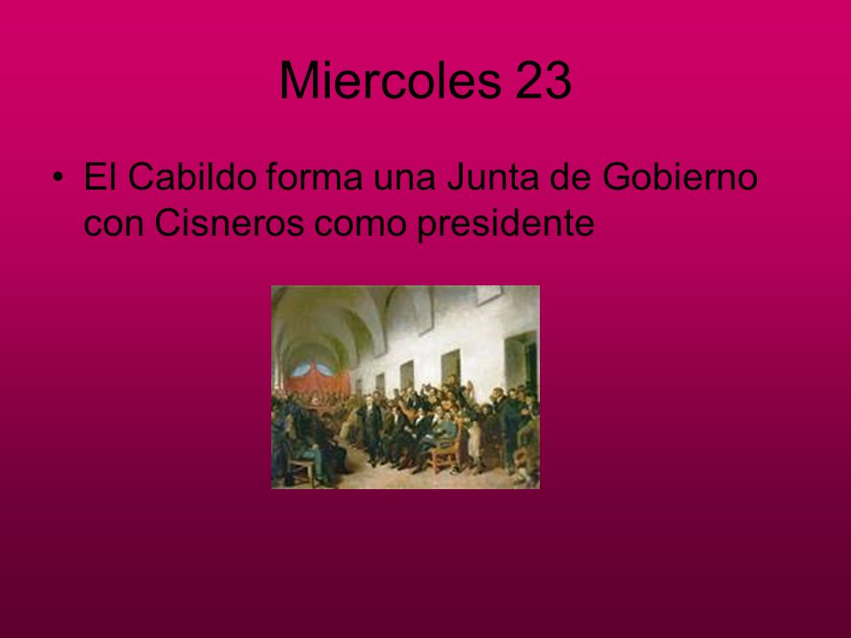 Miercoles 23 El Cabildo forma una Junta de Gobierno con Cisneros como presidente