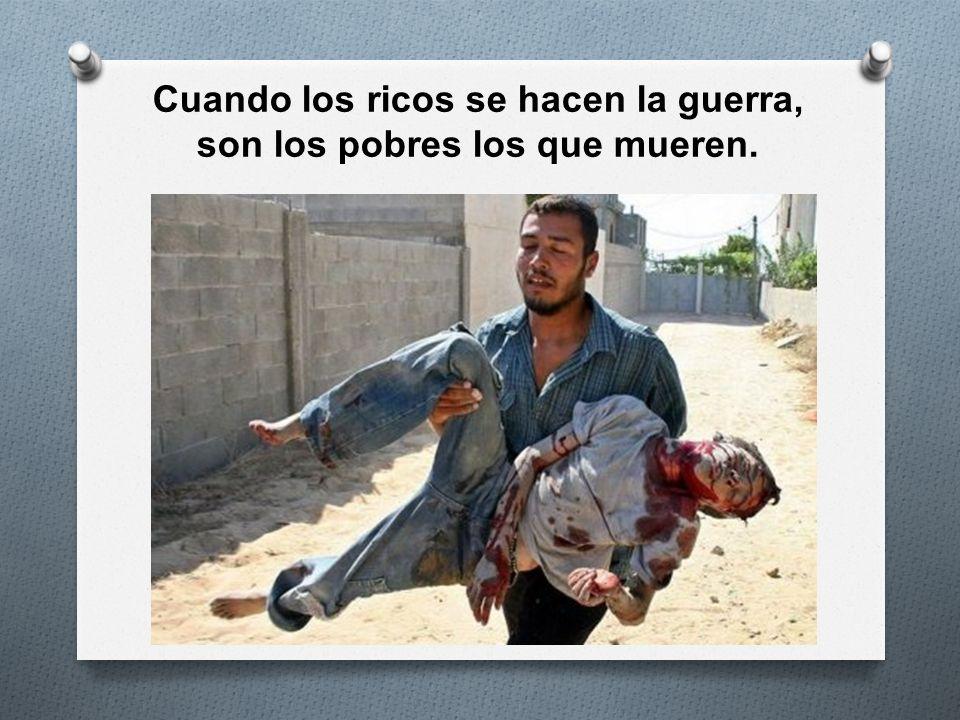 Cuando los ricos se hacen la guerra, son los pobres los que mueren.