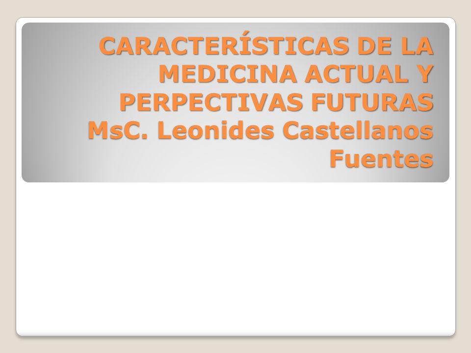 CARACTERÍSTICAS DE LA MEDICINA ACTUAL Y PERPECTIVAS FUTURAS MsC