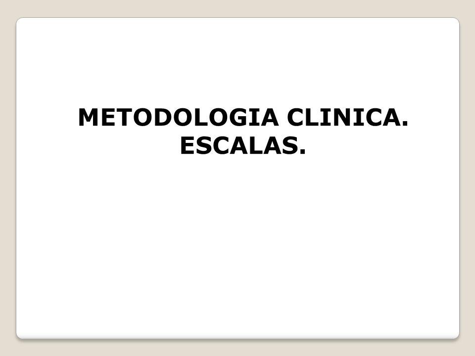 METODOLOGIA CLINICA. ESCALAS.