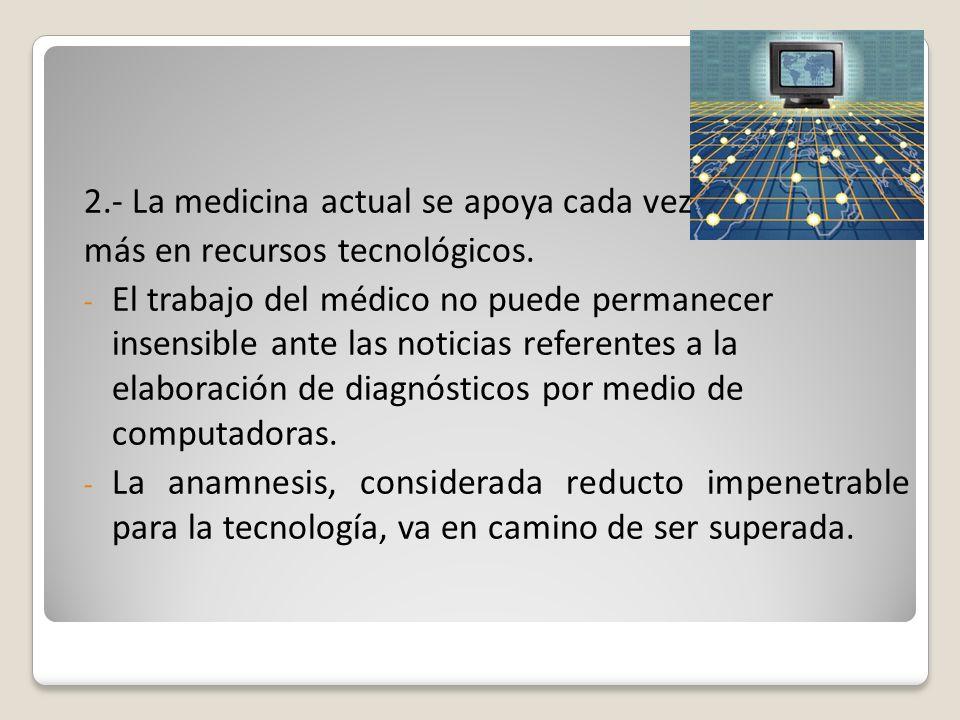 2.- La medicina actual se apoya cada vez