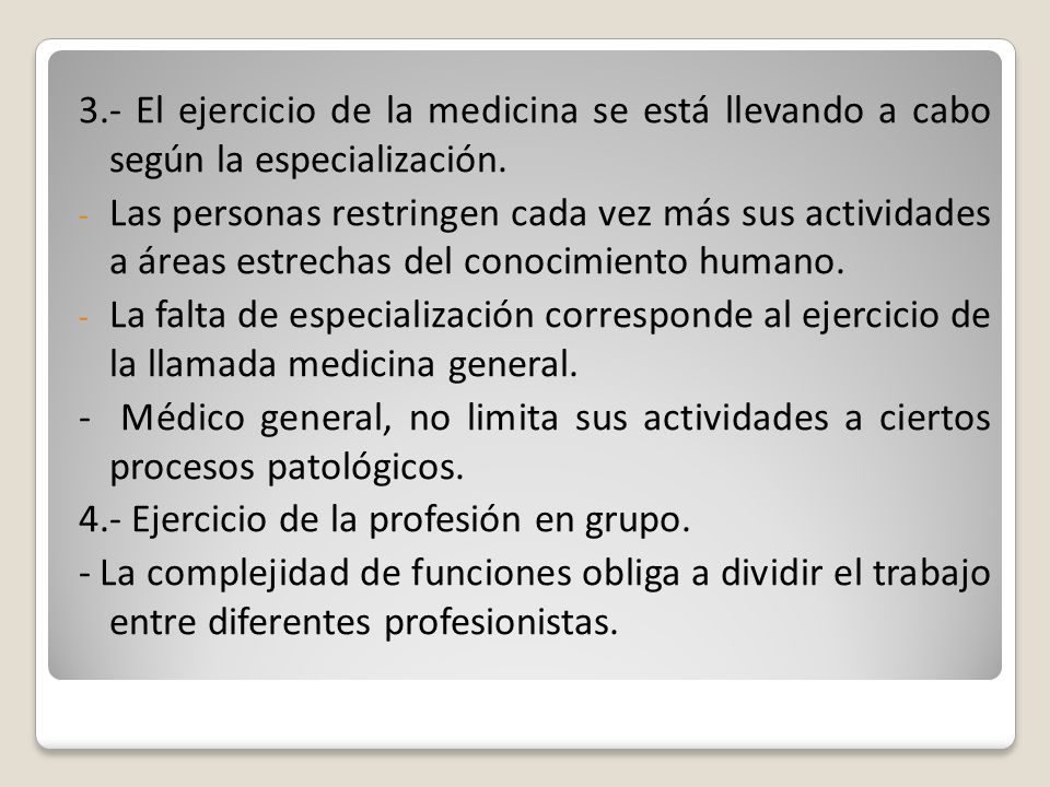 3.- El ejercicio de la medicina se está llevando a cabo según la especialización.