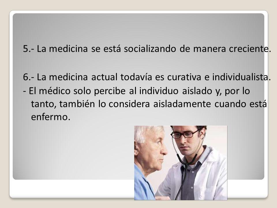 5. - La medicina se está socializando de manera creciente. 6
