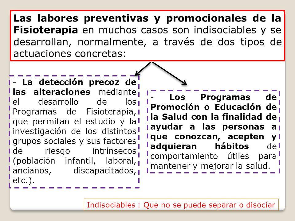 Las labores preventivas y promocionales de la Fisioterapia en muchos casos son indisociables y se desarrollan, normalmente, a través de dos tipos de actuaciones concretas: