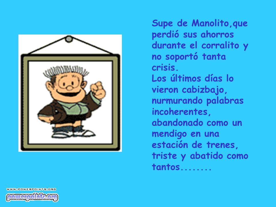 Supe de Manolito,que perdió sus ahorros durante el corralito y no soportó tanta crisis.