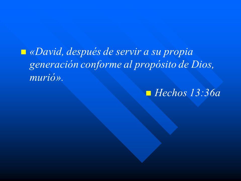 «David, después de servir a su propia generación conforme al propósito de Dios, murió».