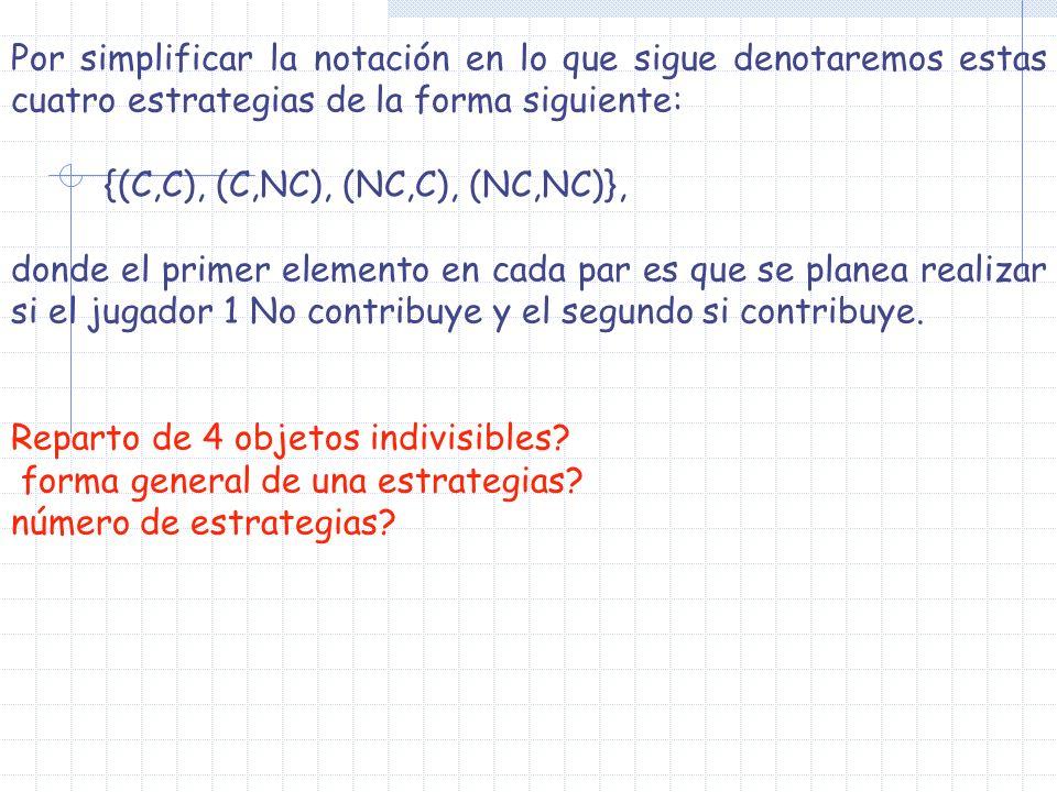 Por simplificar la notación en lo que sigue denotaremos estas cuatro estrategias de la forma siguiente: