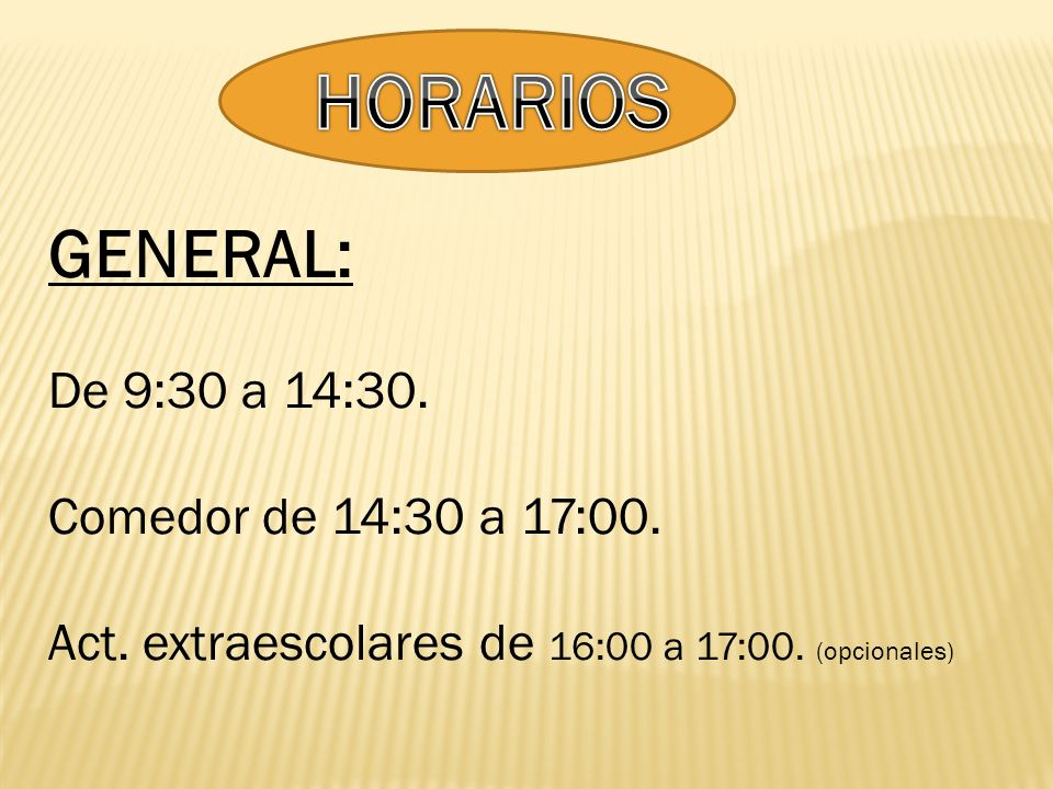 HORARIOS GENERAL: De 9:30 a 14:30. Comedor de 14:30 a 17:00.