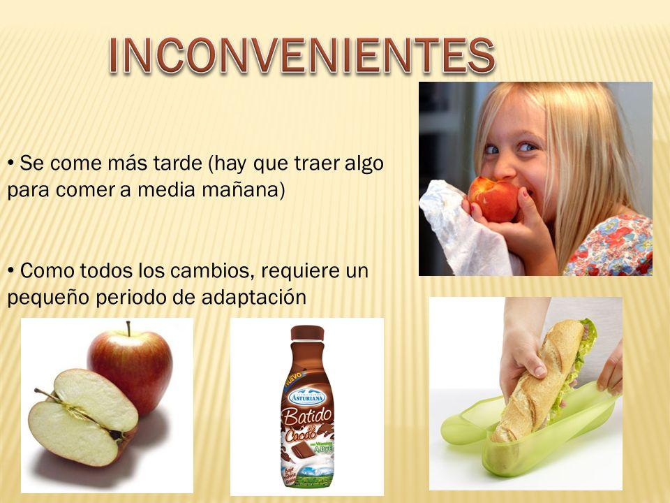 INCONVENIENTES Se come más tarde (hay que traer algo para comer a media mañana) Como todos los cambios, requiere un pequeño periodo de adaptación.