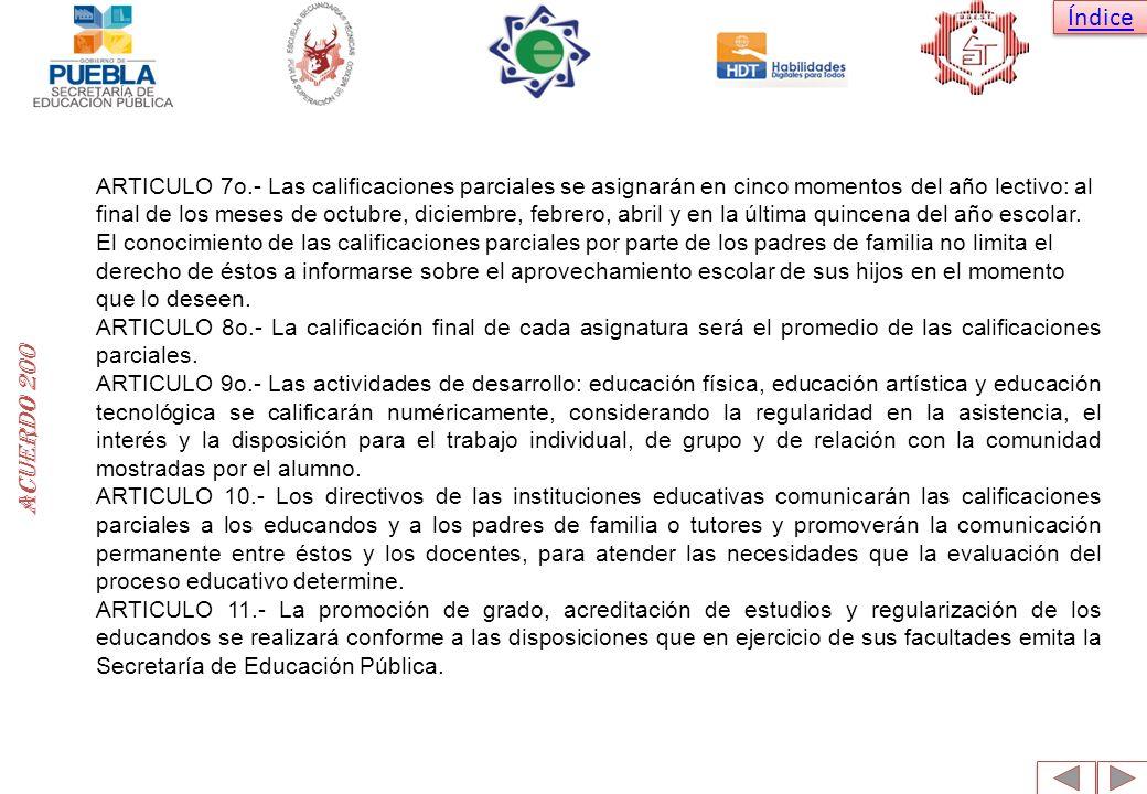 ARTICULO 7o.- Las calificaciones parciales se asignarán en cinco momentos del año lectivo: al final de los meses de octubre, diciembre, febrero, abril y en la última quincena del año escolar.